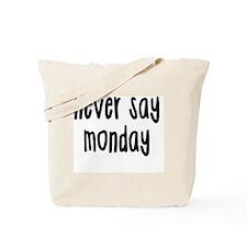 Never Say Monday Tote Bag