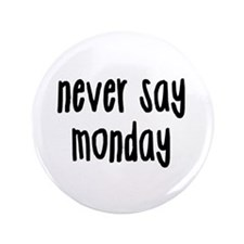 """Never Say Monday 3.5"""" Button"""