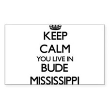 Keep calm you live in Bude Mississippi Decal