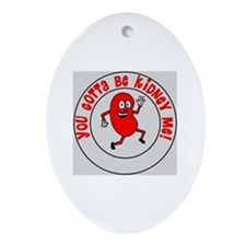 You Gotta Be Kidney Me Oval Ornament