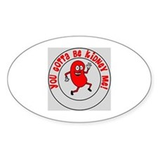 You Gotta Be Kidney Me Decal