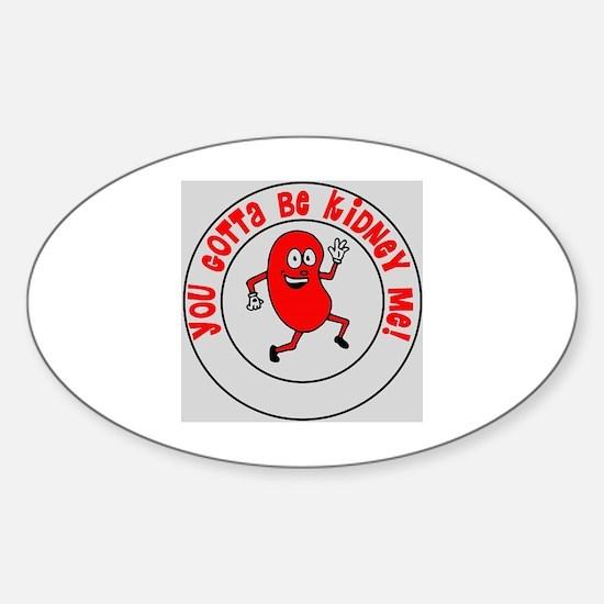 You Gotta Be Kidney Me Sticker (Oval)