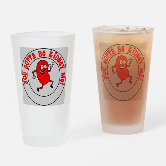 You Gotta Be Kidney Me Drinking Glass