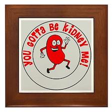 You Gotta Be Kidney Me Framed Tile