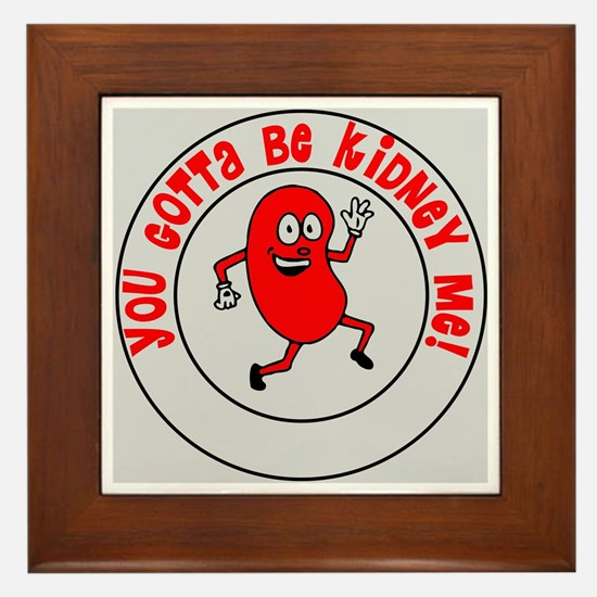 You Gotta Be Kidney Me Framed Tile