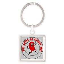 You Gotta Be Kidney Me Square Keychain