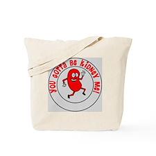 You Gotta Be Kidney Me Tote Bag