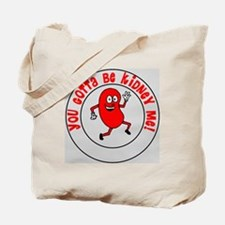 You Gotta Be Kidney Me Tote Bag