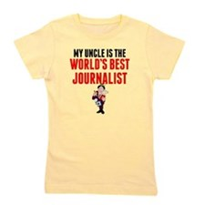 My Uncle Is The Worlds Best Journalist Girl's Tee