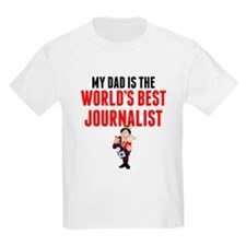 My Dad Is The Worlds Best Journalist T-Shirt
