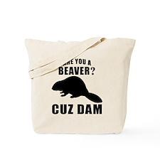 Are You A Beaver Cuz Dam Tote Bag