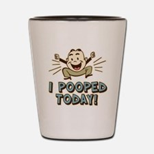 I Pooped Today Shot Glass