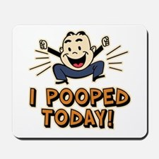 I Pooped Today Mousepad