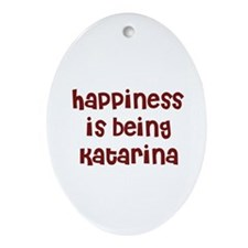 happiness is being Katarina Oval Ornament