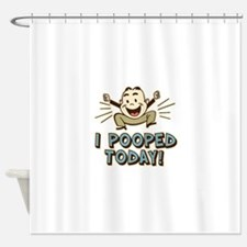 I Pooped Today Shower Curtain