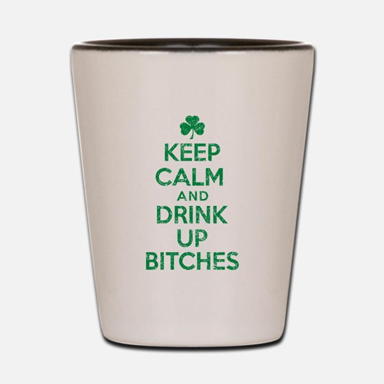 Keep Calm and Drink Up Bitches Irish.png Shot Glas