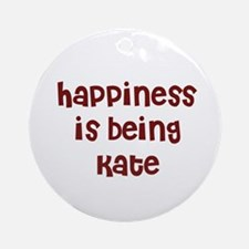 happiness is being Kate Ornament (Round)