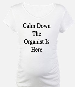 Calm Down The Organist Is Here  Shirt