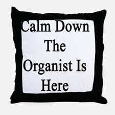 Calm Down The Organist Is Here  Throw Pillow