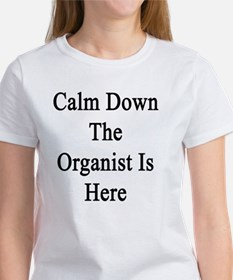 Calm Down The Organist Is Here  Women's T-Shirt