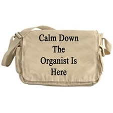 Calm Down The Organist Is Here  Messenger Bag