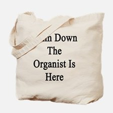 Calm Down The Organist Is Here  Tote Bag