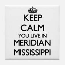 Keep calm you live in Meridian Missis Tile Coaster