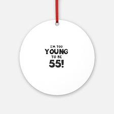 55th Birthday Humor Round Ornament