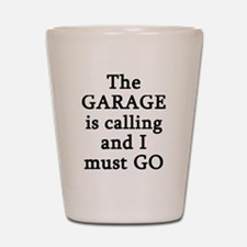 The Garage Is Calling I Must Go Shot Glass