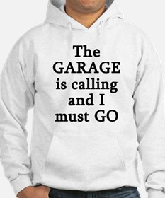 The Garage Is Calling I Must Go Hoodie