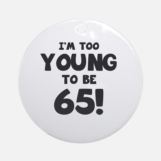 65th Birthday Humor Round Ornament