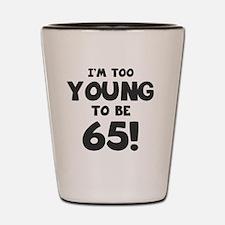 65th Birthday Humor Shot Glass