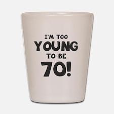 70th Birthday Humor Shot Glass