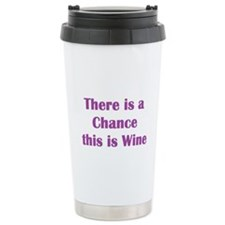 Funny Theres a chance this is wine. Travel Mug