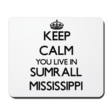Keep calm you live in Sumrall Mississipp Mousepad