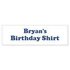 Bryan birthday shirt Bumper Bumper Sticker