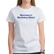 Mortimer birthday shirt Tee
