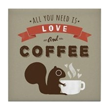 All You Need is Love and Coffee Tile Coaster