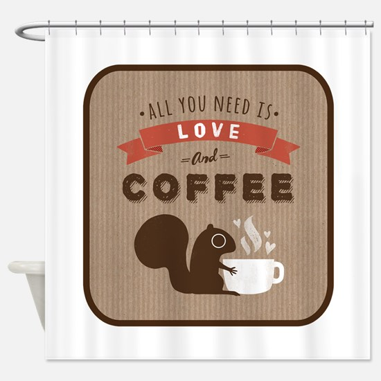 All You Need is Love and Coffee Shower Curtain