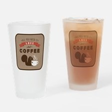 All You Need is Love and Coffee Drinking Glass