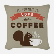 All You Need is Love and Coffe Woven Throw Pillow