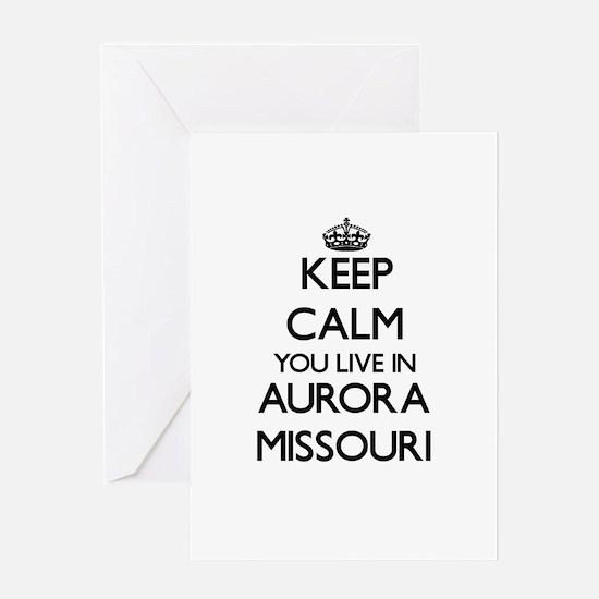 Keep calm you live in Aurora Missou Greeting Cards