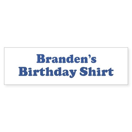Branden birthday shirt Bumper Sticker