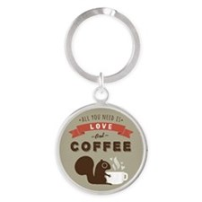 All You Need is Love and Coffee Round Keychain