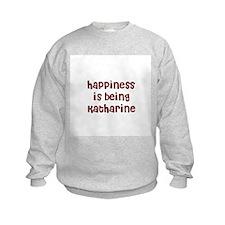 happiness is being Katharine Sweatshirt