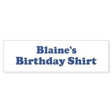 Blaine birthday shirt Bumper Bumper Sticker