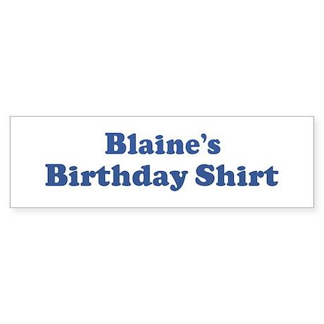 Blaine birthday shirt Bumper Sticker