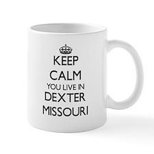 Keep calm you live in Dexter Missouri Mugs
