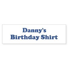 Danny birthday shirt Bumper Bumper Sticker