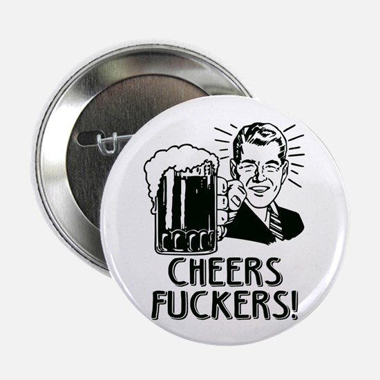 """Cheers Fuckers 2.25"""" Button"""